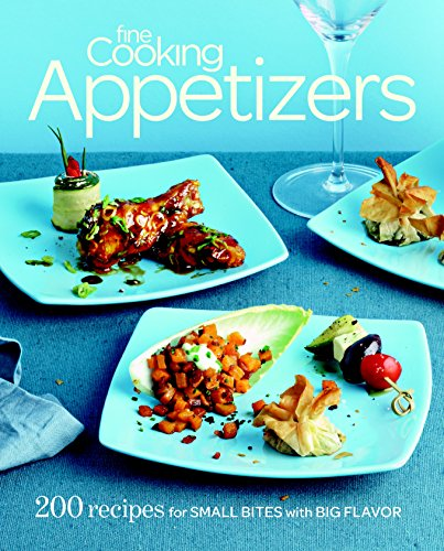 Fine Cooking Appetizers: 200 Recipes for Small Bites with Big Flavor: Editors of Fine Cooking