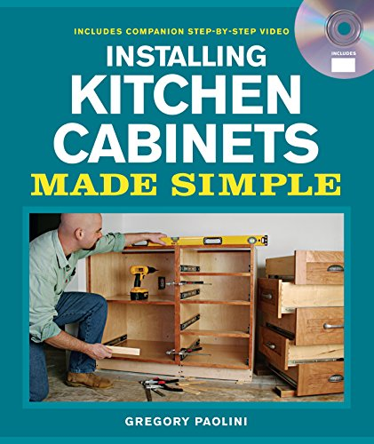 Installing Kitchen Cabinets Made Simple: Includes Companion Step-by-Step Video (Made Simple (...