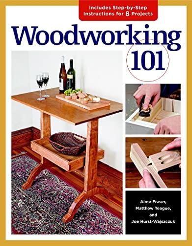 Woodworking 101: Skill-Building Projects that Teach the Basics: Hurst-Wajszczuk, Joe; Teague, James...