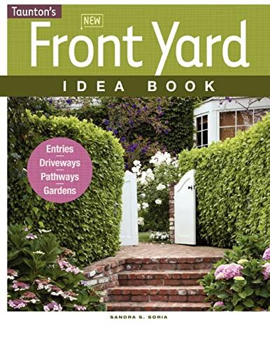 9781600853715: New Front Yard Idea Book: Entries*Driveways*Pathways*Gardens (Taunton Home Idea Books)