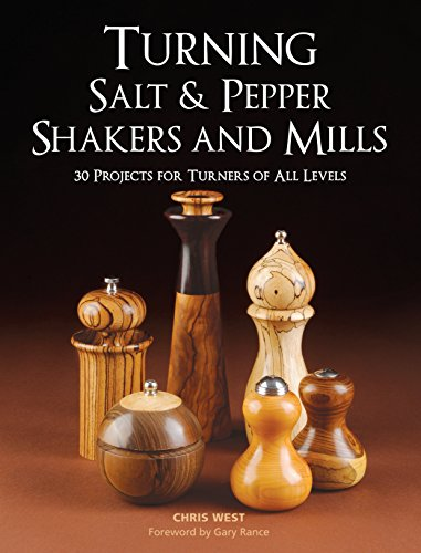 Turning Salt & Pepper Shakers and Mills: 30 Projects for Turners of All Levels: West, Chris