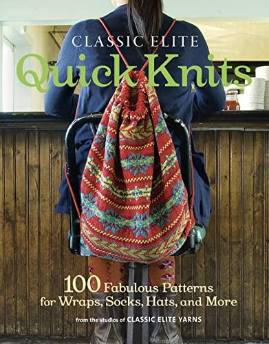 9781600854033: Classic Elite Quick Knits (Classic Elite Yarns)