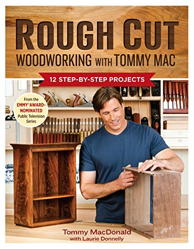 9781600854163: Rough Cut--Woodworking with Tommy Mac: 12 Step-by-Step Projects