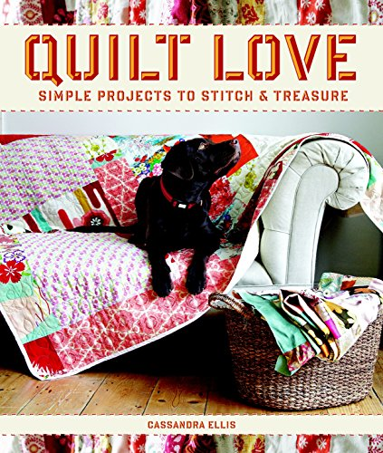 9781600855016: Quilt Love: Simple Quilts to Stitch and Treasure
