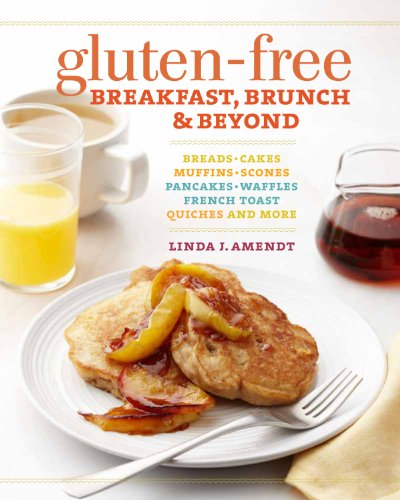9781600857126: Gluten-Free Breakfast, Brunch & Beyond: Breads & Cakes * Muffins & Scones * Pancakes, Waffles & French Toast * Quiches * and More