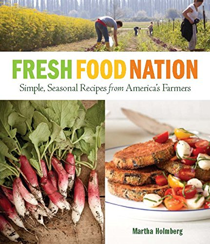 Fresh Food Nation: Simple, Seasonal Recipes from America's Farmers: Holmberg, Martha