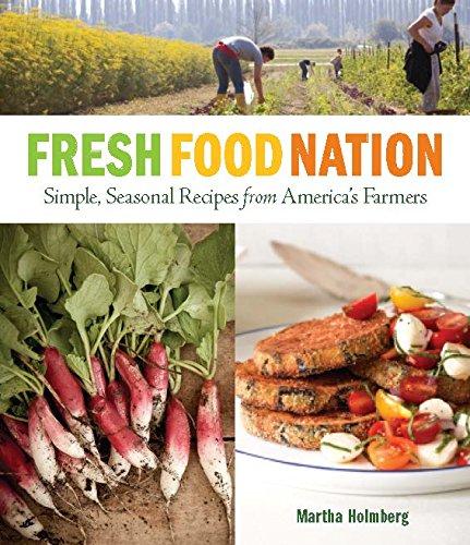 Fresh Food Nation: Simple, Seasonal Recipes from America's Farmers: Martha Holmberg