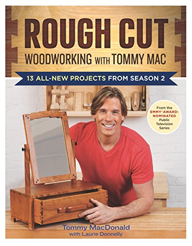 Rough Cut: Woodworking with Tommy Mac: 13 All-New Projects from Season 2: MacDonald, Tommy
