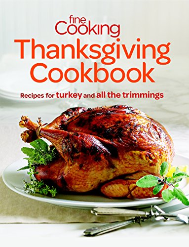 Thanksgiving Cookbook: Recipes for Turkey and All the Trimmings (Fine Cooking): Editors of Fine ...