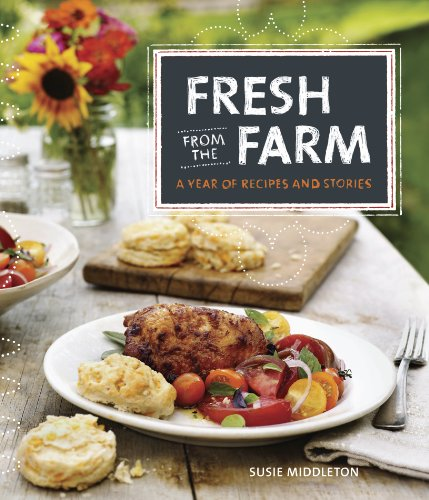Fresh from the Farm: A Year of Recipes and Stories: Middleton, Susie