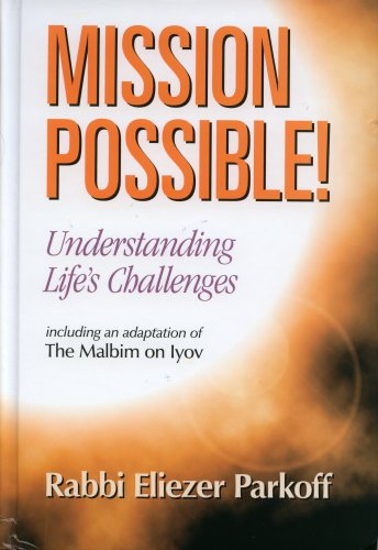 Mission Possible!: Understanding Life's Challenges: Including an: Parkoff, Rabbi Eliezer