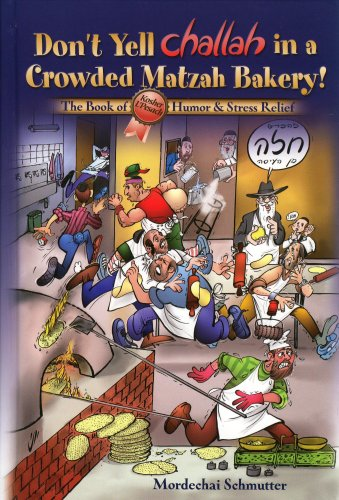 9781600910500: Don't Yell Challah in a Crowded Matzah Bakery! The Book of Kosher L'Pesach Humor & Stress Relief