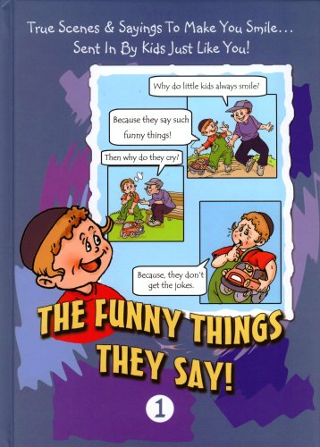 9781600910760: The Funny Things they Say! True Scenes & Saying to Make You Smile... Sent in by Kids Just Like You!