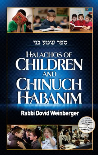 Halachos of Children and Chinuch Habanim: Rabbi Dovid Weinberger