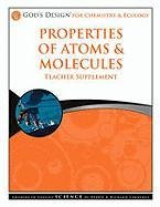 9781600922848: Properties of Atoms & Molecules Teacher Supplement [With CDROM] (God's Design for Chemistry & Ecology)