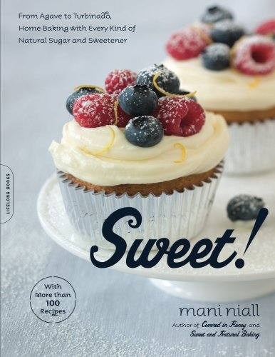 Sweet!: From Agave to Turbinado, Home Baking with Every Kind of Natural Sugar and Sweetener: Niall,...
