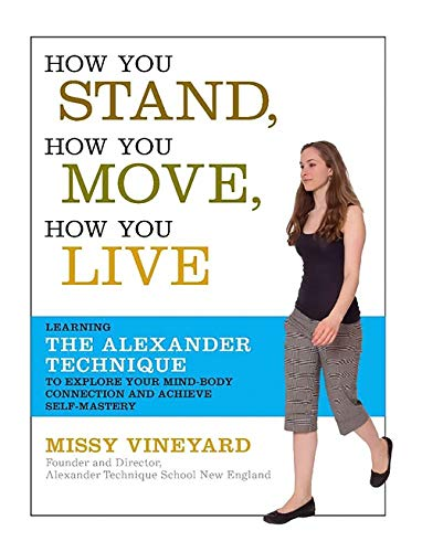 9781600940064: How You Stand, How You Move, How You Live: Learning the Alexander Technique to Explore Your Mind-Body Connection and Achieve Self-Mastery