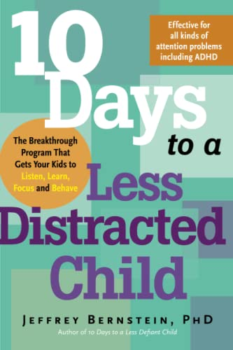 9781600940194: 10 Days to a Less Distracted Child: The Breakthrough Program That Gets Your Kids to Listen, Learn, Focus and Behave