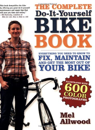 Complete Do-It-Yourself Bike Book: Everything You Need to Know to Fix, Maintain and Get the Most ...