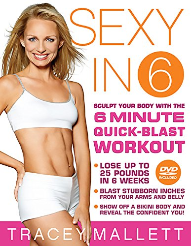 9781600940309: Sexy in 6: Sculpt Your Body with the 6 Minute Quick-Blast Workout