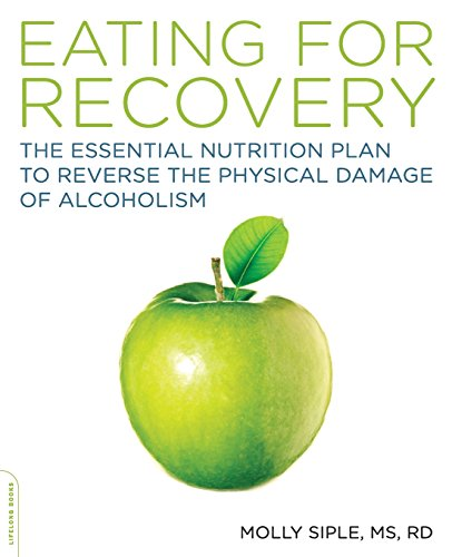 Eating for Recovery: The Essential Nutrition Plan to Reverse the Physical Damage of Alcoholism: ...