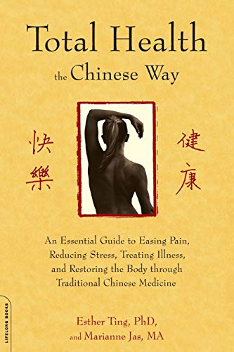 9781600940460: Total Health the Chinese Way: An Essential Guide to Easing Pain, Reducing Stress, Treating Illness, and Restoring the Body through Traditional Chinese Medicine
