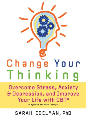 9781600940521: Change Your Thinking: Overcome Stress, Anxiety, and Depression, and Improve Your Life with CBT