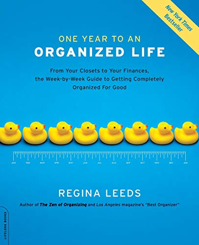 9781600940569: One Year to an Organized Life: From Your Closets to Your Finances, the Week-by-Week Guide to Getting Completely Organized for Good