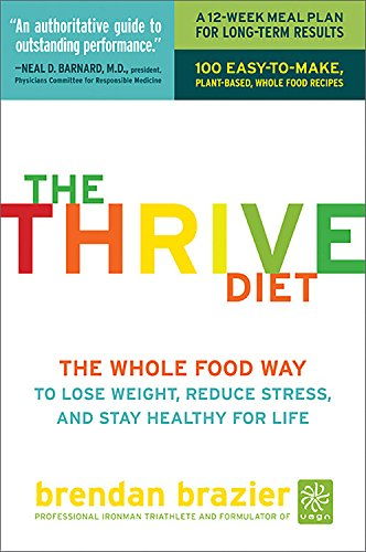 9781600940606: The Thrive Diet: The Whole Food Way to Lose Weight, Reduce Stress, and Stay Healthy for Life