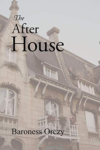 The After House: baroness Emmuska Orczy