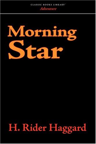 Morning Star: H. Rider Haggard