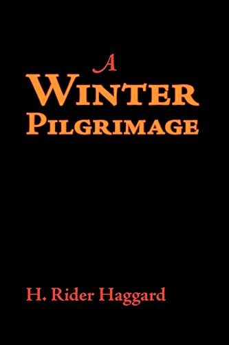 9781600962899: A Winter Pilgrimage: Being an Account of Travels through Palestine, Italy, and the Island of Cyprus, accomplished in the Year 1900