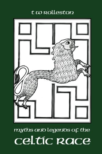 Myths and Legends of the Celtic Race: T W Rolleston