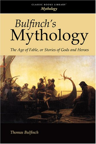 9781600964060: Bulfinch's Mythology: The Age of Fable, or Stories of Gods and Heroes