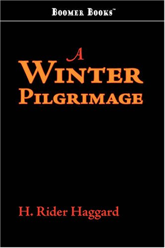 9781600966873: A Winter Pilgrimage: Being an Account of Travels through Palestine, Italy, and the Island of Cyprus, accomplished in the Year 1900
