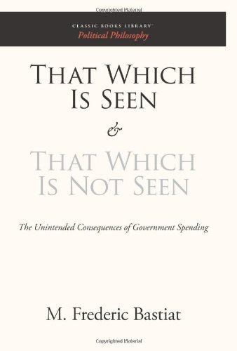 9781600967061: That Which Is Seen and That Which Is Not Seen: The Unintended Consequences of Government Spending