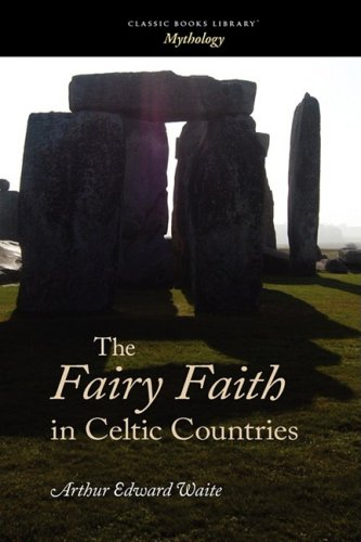 The Fairy Faith in Celtic Countries: Evans-Wentz, W. Y.