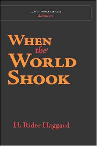 When the World Shook: Being an Account of the Great Adventure of Bastin, Bickley, and Arbuthnot (9781600968808) by H. Rider Haggard