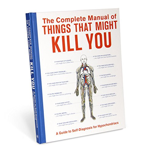 9781601060358: The Complete Manual of Things That Might Kill You: A Guide to Self-diagnosis for Hypochondriacs (Books & Other Words)
