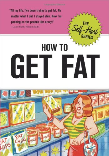 9781601060396: How to Get Fat (Self-Hurt)