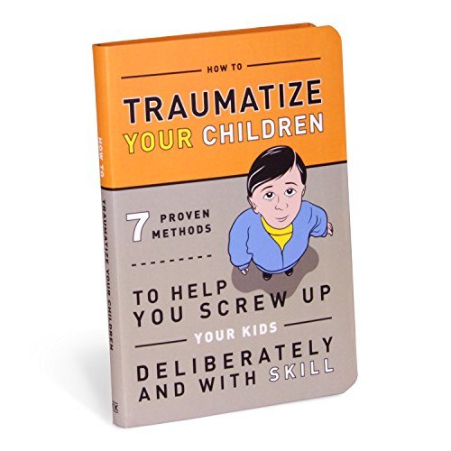 9781601063090: How to Traumatize Your Children: 7 Proven Methods to Help You Screw Up Your Kids Deliberately and with Skill