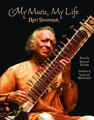 My Music, My Life: Ravi Shankar (Author), Philip Glass (Frwd) & Yehudi Menuhin (Intro.)
