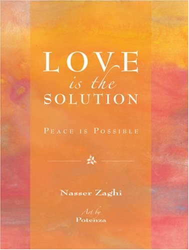 Love Is the Solution: Peace Is Possible: Zaghi, Nasser/ Potenza (Artist)