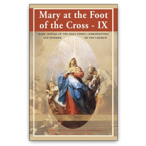 9781601140517: Mary at the Foot of the Cross - IX: Mary: Spouse of the Holy Spirit, Coredemptrix and Mother of the Church