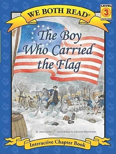 The Boy Who Carried the Flag (We: Jana Carson; Illustrator-Johanna
