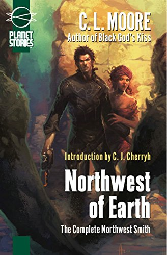 9781601250810: Northwest of Earth: The Complete Northwest Smith (Planet Stories Library)