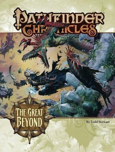 Pathfinder Chronicles: The Great Beyond (A Guide To The Multiverse): Stewart, Todd
