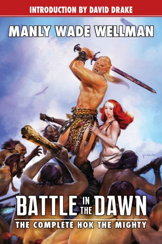Battle in the Dawn: The Complete Hok the Mighty (Planet Stories (Paizo Publishing)): Manly Wade ...