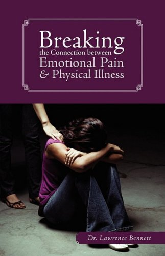 Breaking the Connection Between Emotional Pain and Physical Illness: Dr. Lawrence Bennett