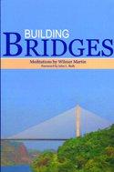 Building Bridges: Meditations by Wilmer Martin: Wilmer Martin